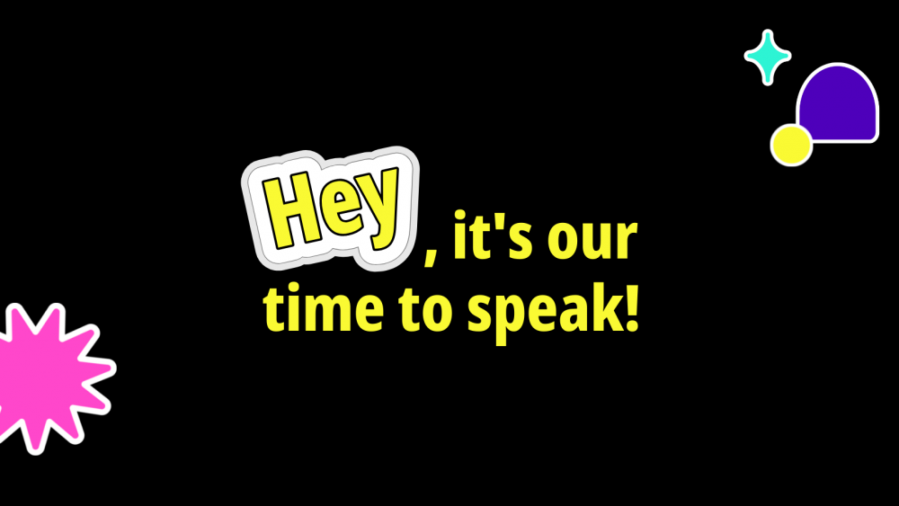 Hey, It's our time to speak!