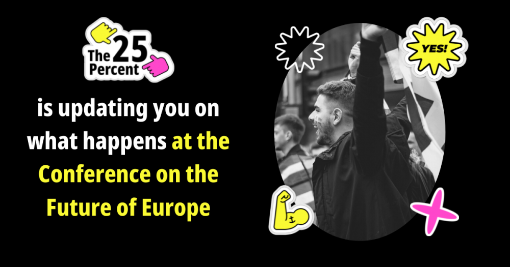 The 25% Project is updating you on the Conference on the Future of Europe