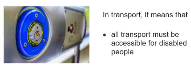 disabled stop button on a train. In transport, it means that • all transport must be accessible for disabled people