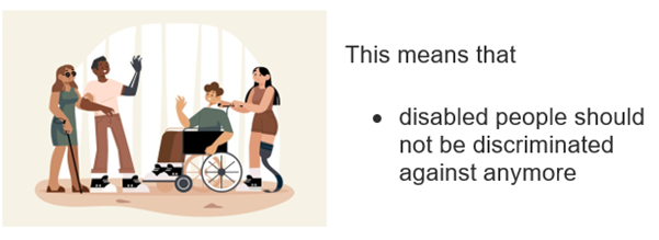 Disabled people in a room. This means that • disabled people should not be discriminated against anymore